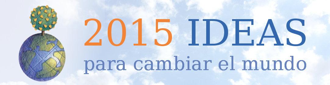 2015 ideas para cambiar el mundo